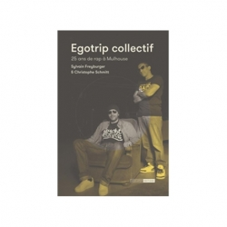 Livre -Egotrip Collectif - 25 ans de rap à Mulhouse