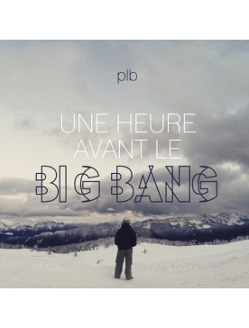 "Album Cd ""PLB"" - une heure avant le big bang"