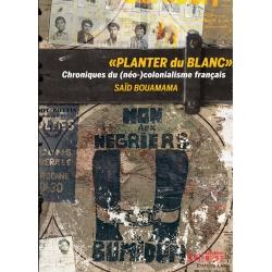"""Livre - Planter du Blanc. Chroniques du (néo)colonialisme français """""""