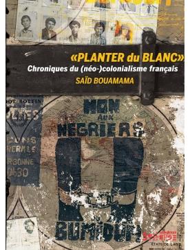 """Livre """"Planter du Blanc. Chroniques du (néo) colonialisme français """""""